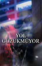 YOL GÖZÜKMÜYOR by AuqruhaM