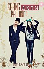 Sabing Akin Ka Lang! by Parted_Ways