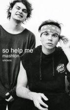 so help me (mashton) by unosos