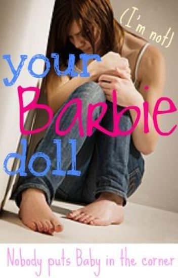 (I'm not) your Barbie doll (ON HOLD)