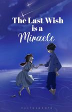 My Last Wish is a Miracle(COMPLETED) by nycto_philosopher