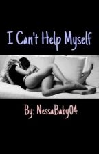 I Can't Help Myself by NessaBaby04