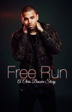 Free Run : ( Chris Brown Story ) by NooFakeIshh