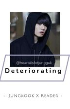 Deteriorating by heartuisforjungguk