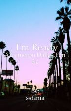 I'm Ready (Cameron Dallas,Hayes Grier,Nash Grier: Fan Fic) by ssfania