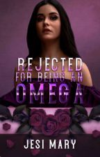 Rejected for Being an Omega (Rejected#1) by jesuwhite