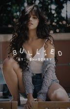Bullied | (camila/you) | ON HOLD by sMhsoRRy