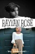 RAYYAN ROSE by haqnovel