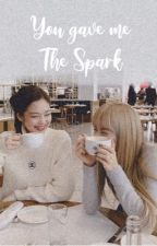 you gave me The Spark || jenlisa✔️ by amaliafeather
