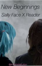 New beginnings. (sally face x reader) by Annabellebutton