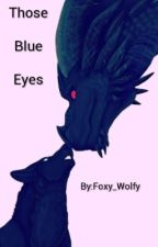 Those blue eyes by FoxBooksWolf