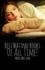 Best Wattpad Books Of All Time! by piper_t