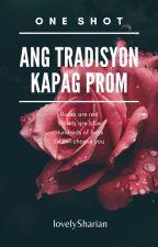 Ang Tradisyon Kapag Prom (One Shot) by lovelySharian