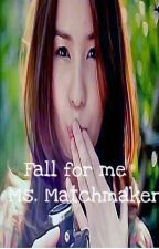 Fall for me Ms. Matchmaker by tintininintin888