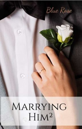 Marrying Him² by bluerosesmylove