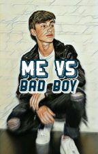✔   ME VS BAD BOY by kenzchips