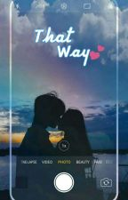That Way (Sequel Of Always Be My Fav~) by kim_jooeun19