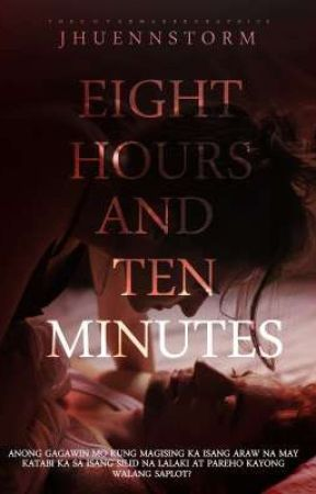 EIGHT HOURS AND TEN MINUTES #Wattys2019 by jhuennstorm