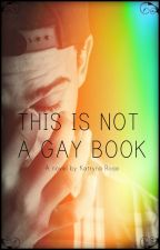 THIS IS NOT A GAY BOOK by rosekatryna