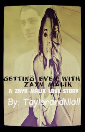 Getting Even With Zayn Malik ( A One Direction/ Zayn Malik Love Story) by tayylorelizabethh