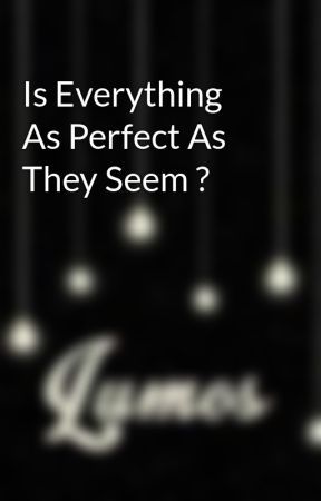 Is Everything As Perfect As They Seem ? by HarryPotterlifeafter