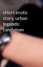 sHort erotic story, urban legends: candyman by literaturegod