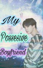 My Possesive Boyfriend by _itsmekrisstinne