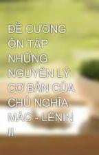 ĐỀ CƯƠNG ÔN TẬP  NHỮNG NGUYÊN LÝ CƠ BẢN CỦA CHỦ NGHĨA MÁC - LÊNIN II by HngMinh1