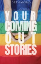 Your Coming Out Stories by Lgbt-SafePlace