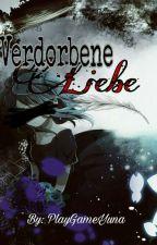 Verdorbene Liebe by PlayGameYuna