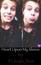 Heart Upon My Sleeve (5sos fanfic) by 1D_kayla_5sos