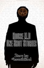 House M.D One Shot Stories by housesxhead