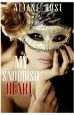 My Snobbish Heart (Raven Series) by Aljane_Rose