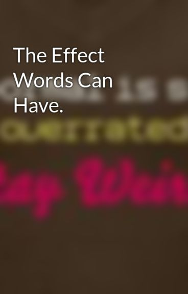 The Effect Words Can Have. by bobthestrawberry