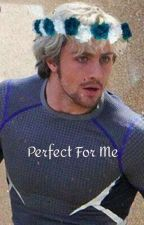 Perfect For Me (Pietro Maximoff X Reader) by 2highmaintenance