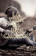 LA VIDA ES UNA CANCIÓN by ShonNatee