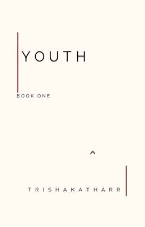 Youth || BOOK ONE OF THE YOUTH SERIES by trishakatharr
