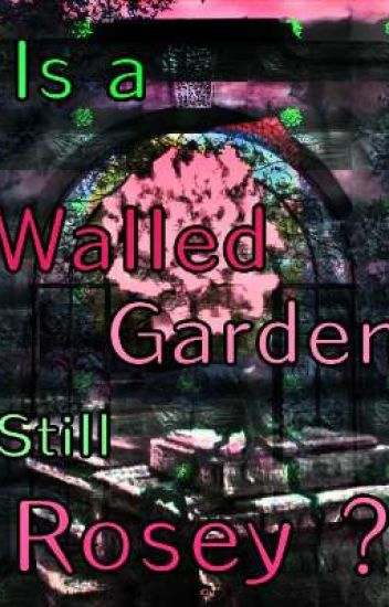 Is a Walled Garden Still Rosy? - A Sonic Fanfiction