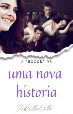 A Procura De Uma Nova Historia by IsaCullenBella