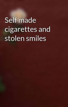 Self made cigarettes and stolen smiles by _Biaaaaanca_