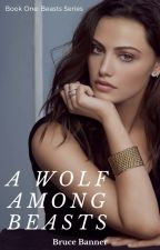 Book One: A Wolf Amongst Beasts by Lone-wolf-fanfics