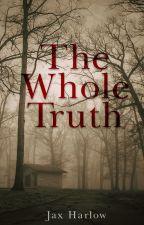 The Whole Truth ✅ by jaxharlow