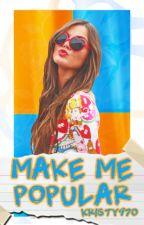 Make Me Popular by kristy970
