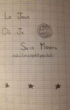 Le Jour Où Je Suis Morte by salutmespetitpoulet