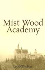Mistwood Academy (Completed) by BunniesBabe