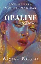 Opaline: Poemas para mujeres mágicas by alyssareigns96