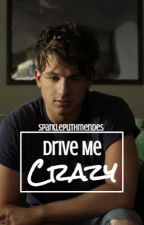 Drive Me Crazy (Charlie Puth Fanfiction) by 0hCharliePuth