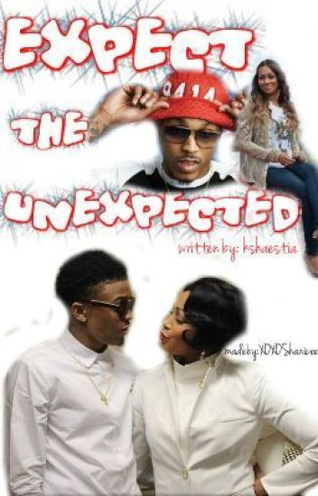 EXPECT THE UNEXPECTED  ( Sequel  to the unexpected. August Alsina Story )