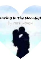 Dancing in the Moonlight (Two P.O.V.s) by raczykowski