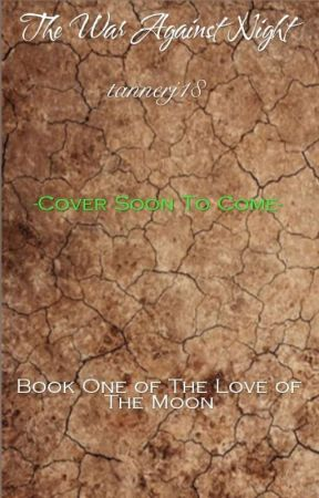 The War Against Night (Book One of The Love of The Moon Series) by halloweenwrites1